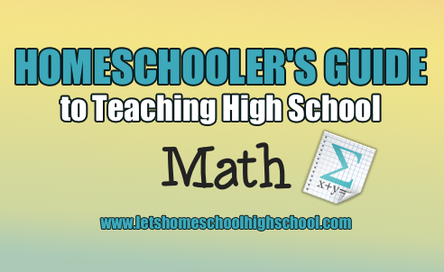 Homeschooler's Guide to Teaching High School Math