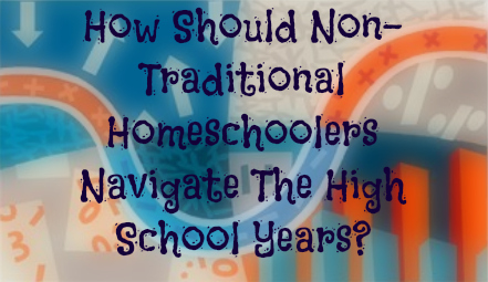 Non-Traditional Homeschoolers and High School