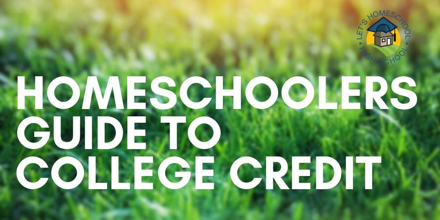 Homeschoolers Guide to College Credit