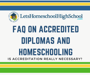 FAQ on Accredited Diplomas and Homeschooling