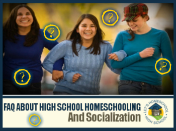 FAQ About High School Homeschooling and Socialization