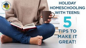 Holiday Homeschooling - 5 Tips to Make it Great