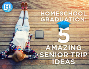 Where will you take your homeschooled graduate for a senior trip?