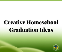 Creative Homeschool Graduation Ideas