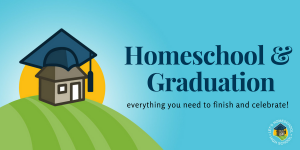 Homeschool and Graduation - finish up and celebrate!