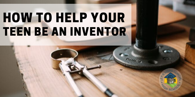 How to Help Your Teen be an Inventor